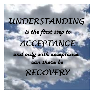 Understanding is the first step to acceptance and only with acceptance can there be recovery